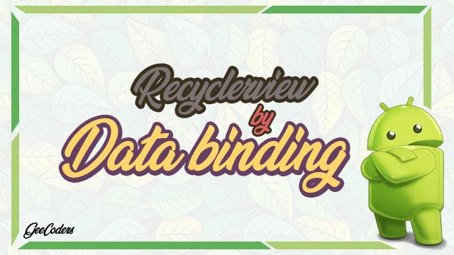 شرح كيفية استخدام Data Binding داخل Recyclerview