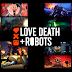 Love, Death & Robots: confirmada a segunda temporada da animação