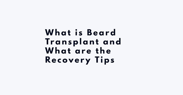 What is Beard Transplant and What are the Recovery Tips