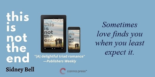 This Is Not the End by Sidney Bell. Sometimes love finds you when you least expect it.