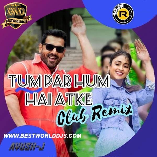 Tum Par Hum Hai Atke Remix DJ R Factor DJ Ayush J