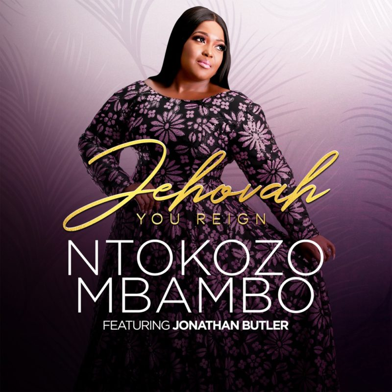 Ntokozo Mbambo - Jehovah You Reign Mp3 Download