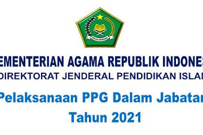 PELAKSANAAN PPG DALAM JABATAN KEMENTERIAN AGAMA REPUBLIK INDONESI TAHUN 2021 - Regulasi