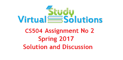 CS504 Assignment No 2 Spring 2017 Solution and Discussion