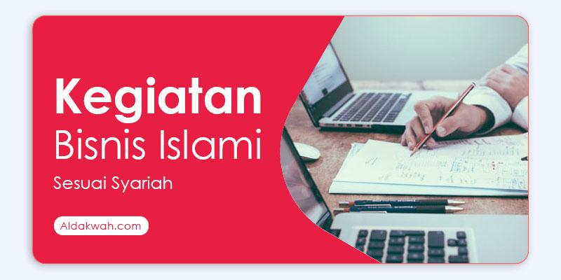 Beberapa Contoh kegiatan bisnis islami yang sesuai Syariah - Aldakwah.com