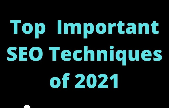 Top Important SEO Techniques of 2021