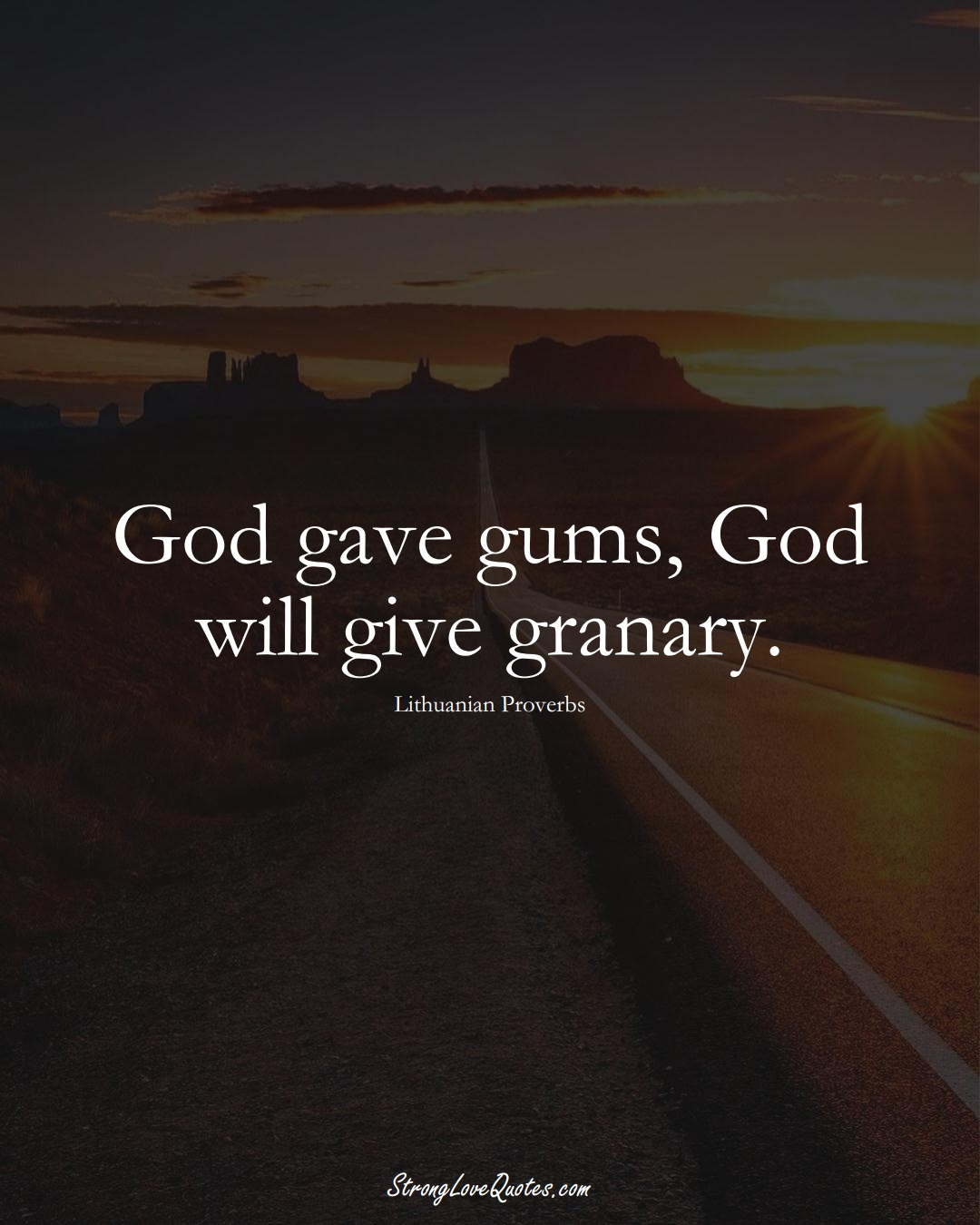 God gave gums, God will give granary. (Lithuanian Sayings);  #AsianSayings