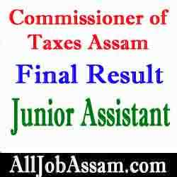 Commissioner of Taxes Assam Final Result 2020- Junior Assistant Selected List