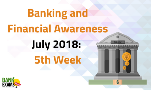Banking and Financial Awareness July 2018: 5th Week