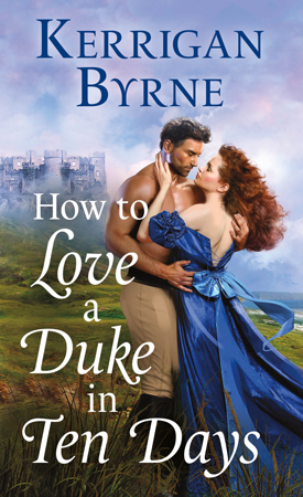 New Release: How to Love a Duke in Ten Days (Devil You Know #1) by Kerrigan Byrne + Excerpt and Q&A | About That Story