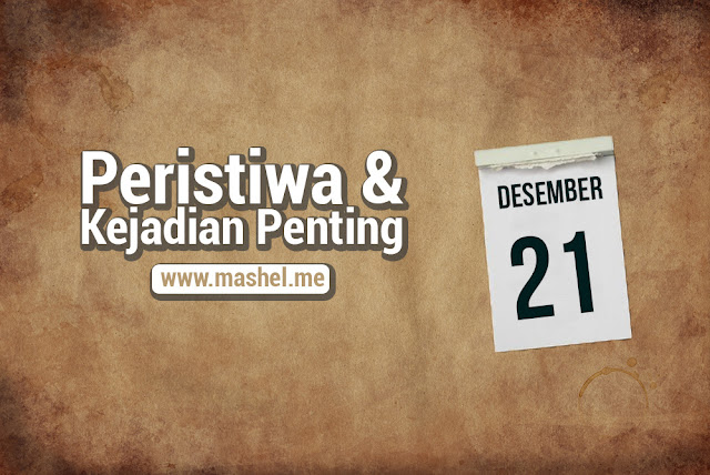 Peristiwa dan Kejadian Penting Tanggal 21 Desember