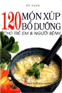 120 món súp bổ dưỡng cho trẻ em và người bệnh - Mỹ Hạnh