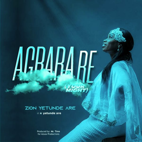 Yetunde Are Zion - Agbara Re Mp3 Download