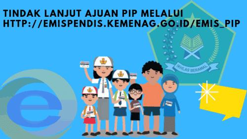 Tindak Lanjut Ajuan PIP melalui http://emispendis.kemenag.go.id/emis_pip