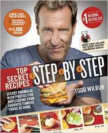 Top Secret Recipes Step-by-Step: Secret Formulas with Photos for Duplicating Your Favorite Famous Foods at Home byTodd Wilbur