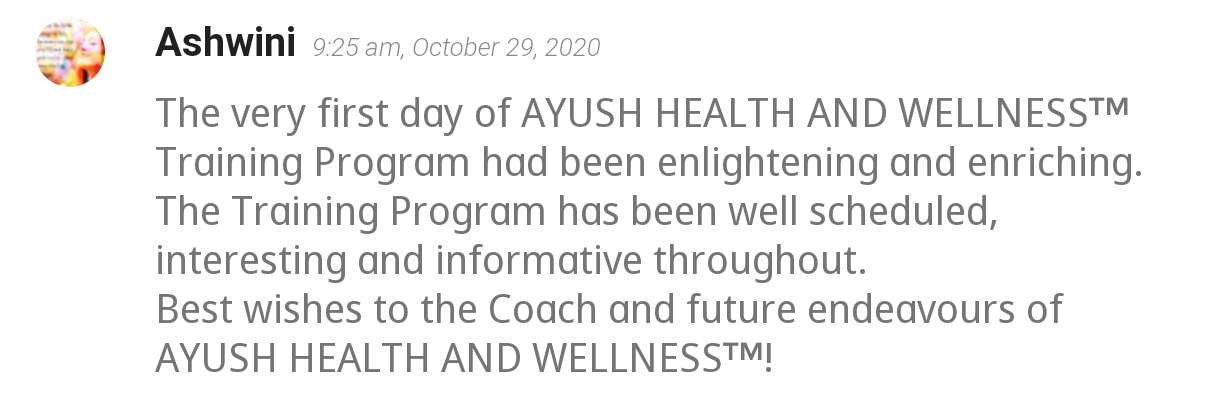 The very first day of AYUSH HEALTH AND WELLNESS™ Training Program had been enlightening and   enriching. The Training Program has been well scheduled, interesting and informative   throughout. Best wishes to the Coach and future endeavours of AYUSH HEALTH AND WELLNESS™!