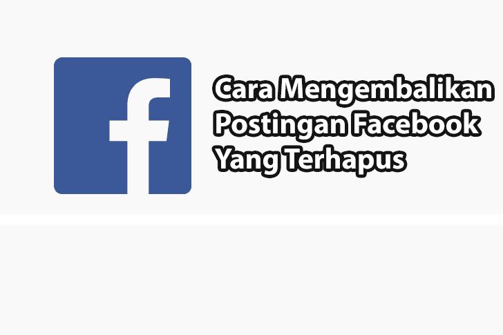 Cara Mengembalikan Postingan Facebook Yang Terhapus