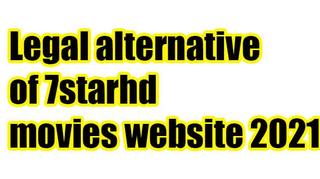 Legal alternative of 7starhd movies website 2021