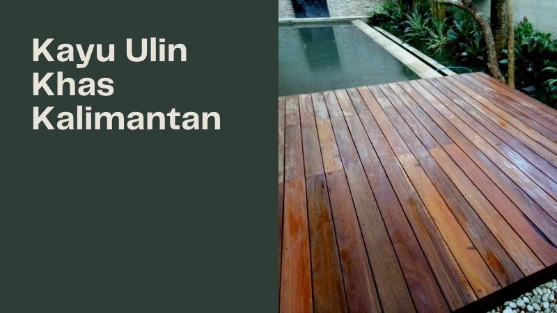 Kayu Ulin Khas Kalimantan