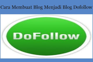 Cara Membuat Blog Menjadi Blog Dofollow