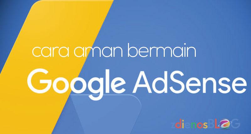 Cara Aman Bermain Google Adsense