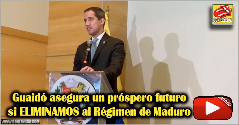 Guaidó asegura un próspero futuro si ELIMINAMOS al Régimen de Maduro
