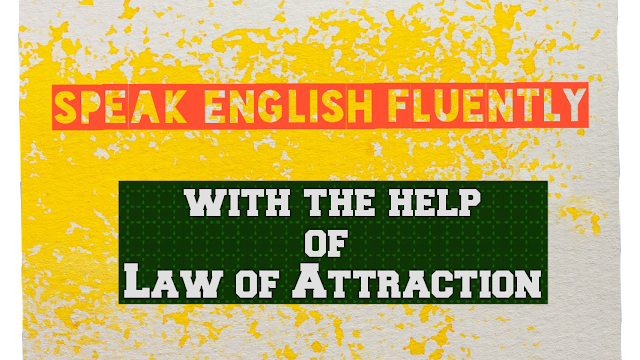 Learn English using Law of Attraction, Get Fluently in English with the Help of Law of Attraction, Learn Language using Law of attraction 2020.