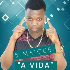 B Maiguel - A Vida (2021) [Download]