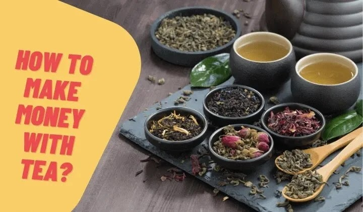 How to Make Money with Tea in 2021?
