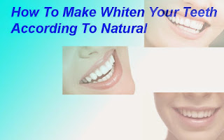 How To Make Whiten Your Teeth According To Natural - startgohealthy.com