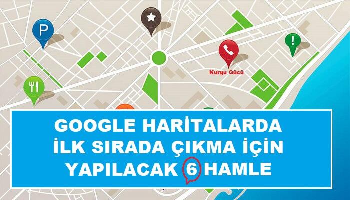 Google Haritalarda İlk Sırada Çıkmak İçin Yapılacak 6 Hamle - Kurgu Gücü