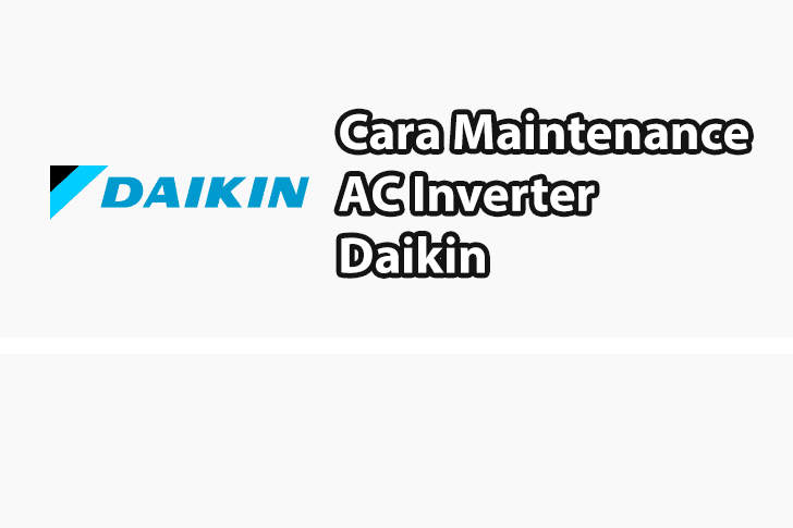 Cara Maintenance AC Inverter Daikin