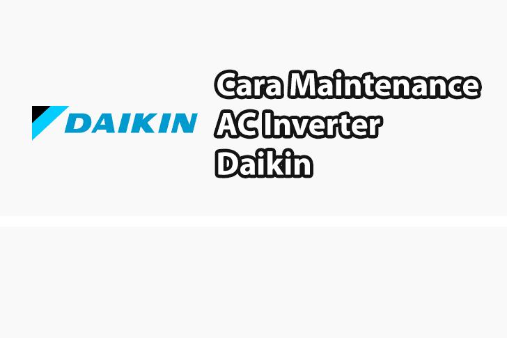 Begini Cara Maintenance AC Inverter Terbaru Daikin