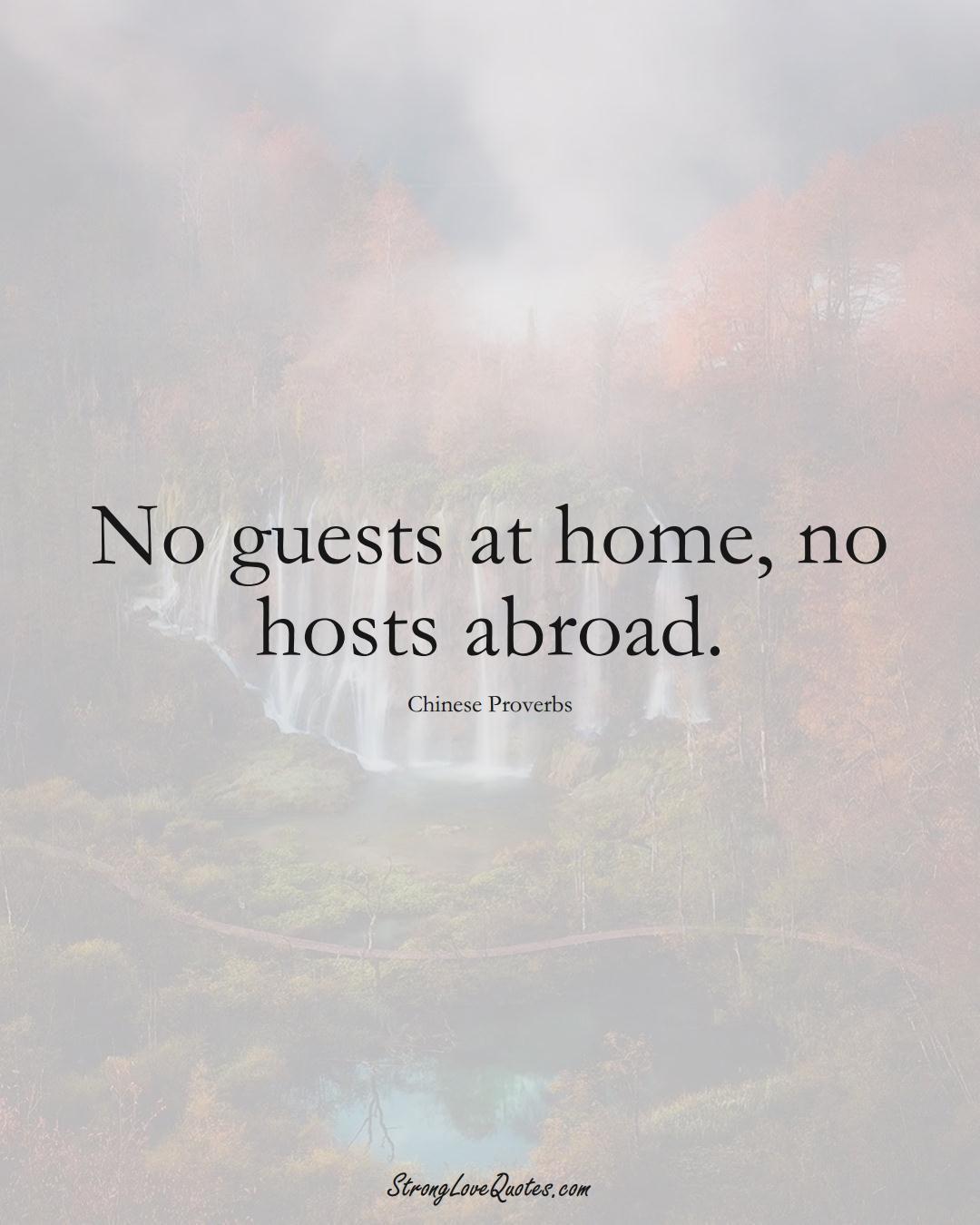 No guests at home, no hosts abroad. (Chinese Sayings);  #AsianSayings