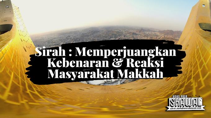 Sirah : Memperjuangkan Kebenaran & Reaksi Masyarakat Makkah