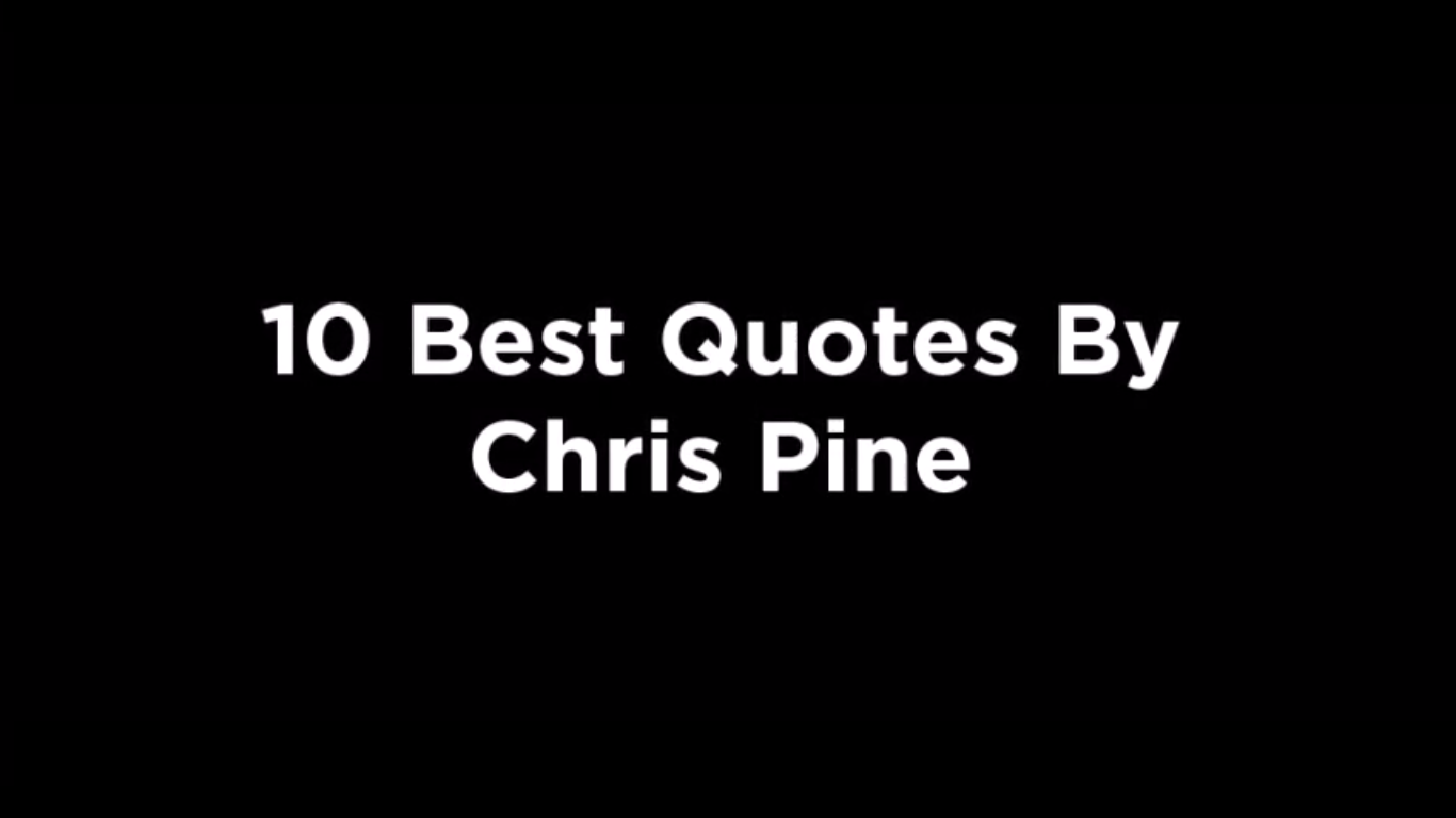 10 Best Quotes By Chris Pine [video]
