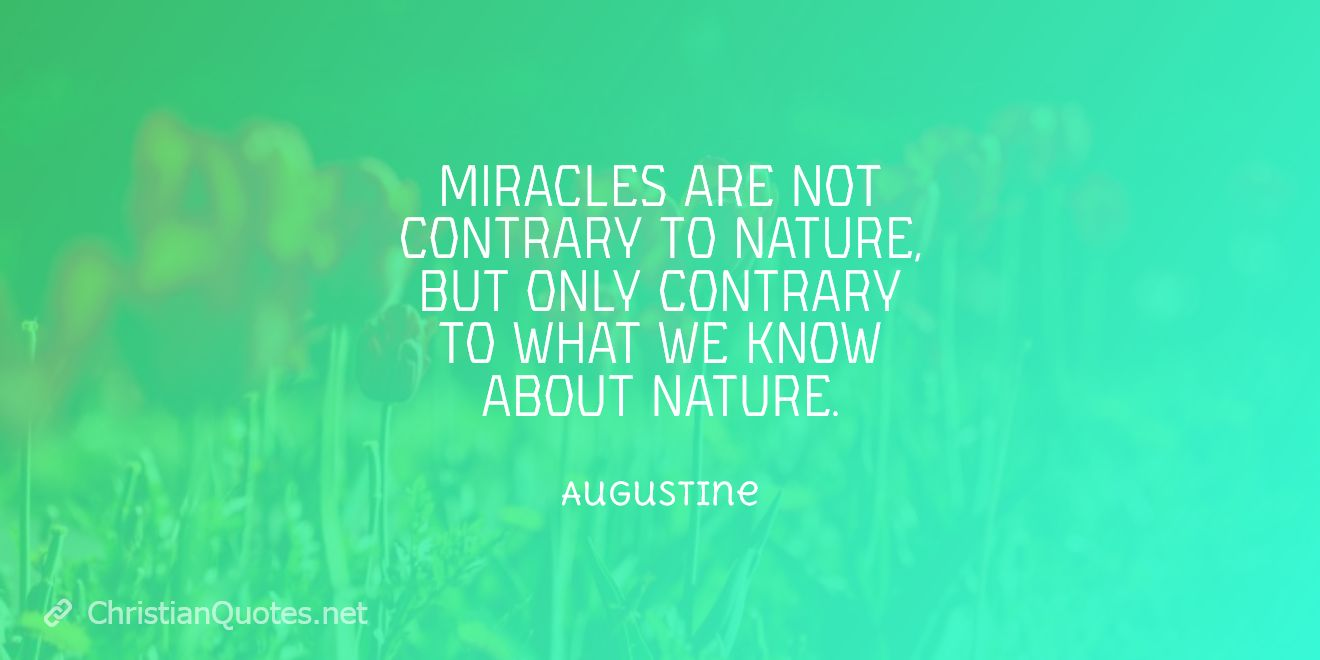 Miracles are not contrary to nature, but only contrary to what we know about nature.