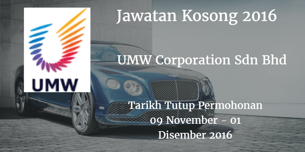 Jawatan Kosong UMW Corporation Sdn Bhd  09 November - 01 Disember 2016