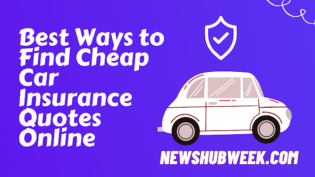 Top 10 Best Ways to Find Cheap Car Insurance Quotes Online