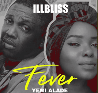 DOWNLOAD MP3: Illbliss – Fever Ft. Yemi Alade