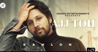 Ajj Toh Lyrics - Kahlon