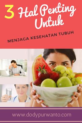 3 Hal Penting Untuk Menjaga Kesehatan Tubuh