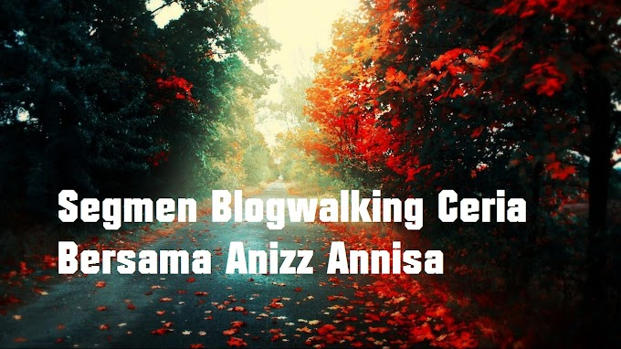 Segmen Blogwalking Ceria Bersama Anizz Annisa
