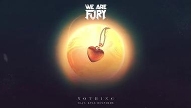 Nothing Lyrics - WE ARE FURY Ft. Kyle Reynolds