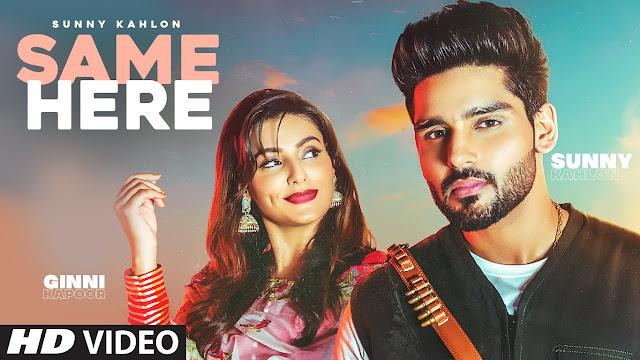 Song  :  Same Here Song Lyrics Singer  :  Sunny Kahlon & G Noor Lyrics  :  Rummi Dodher Music  :  Gur Sidhu Director  :  Savio Sandhu
