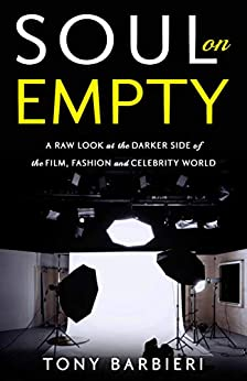 Soul on Empty: A Raw Look at the Darker Side of the Film, Fashion and Celebrity World by Tony Barbieri