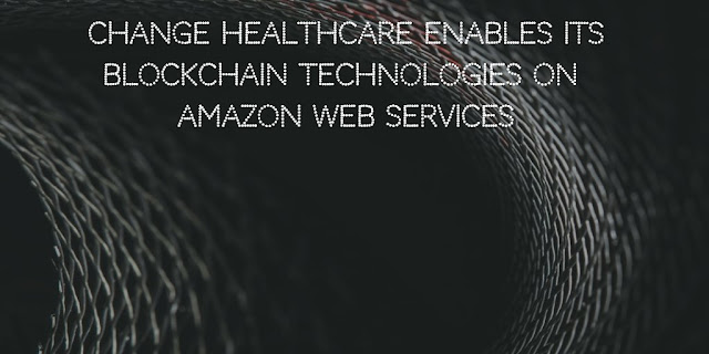 Change Healthcare enables its blockchain technologies on Amazon Web Services