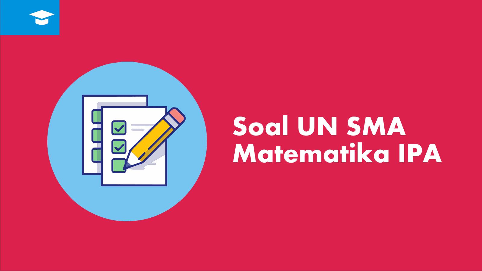 Soal UN Matematika IPA SMA