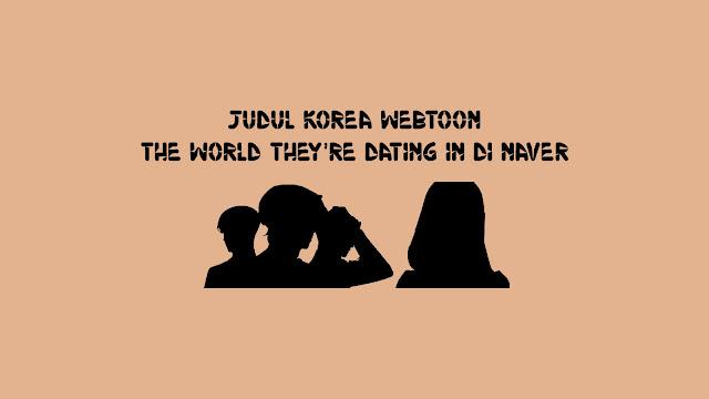 Judul Korea Webtoon The World They're Dating In di Naver