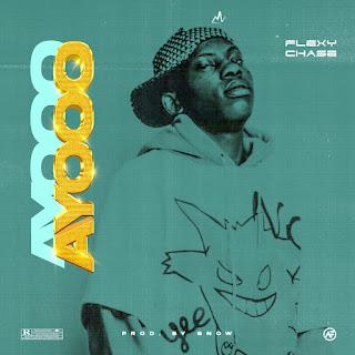 MUSIC: Flexy Chase – Ayooo